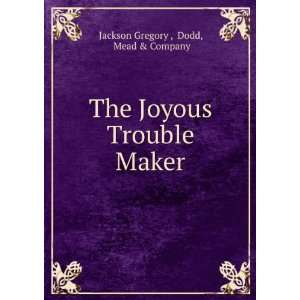 The Joyous Trouble Maker Dodd, Mead & Company Jackson Gregory  Books