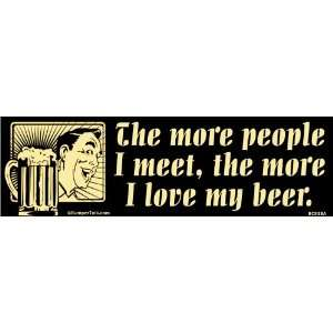 The more people I meet the more I love my beer Automotive