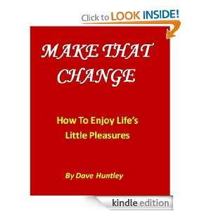 Make That Change   How To Enjoy Lifes Little Pleasures Dave Huntley